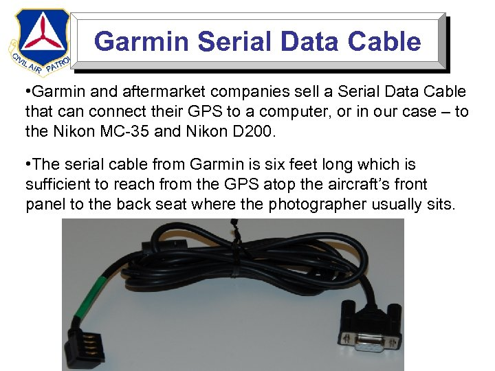 Garmin Serial Data Cable • Garmin and aftermarket companies sell a Serial Data Cable
