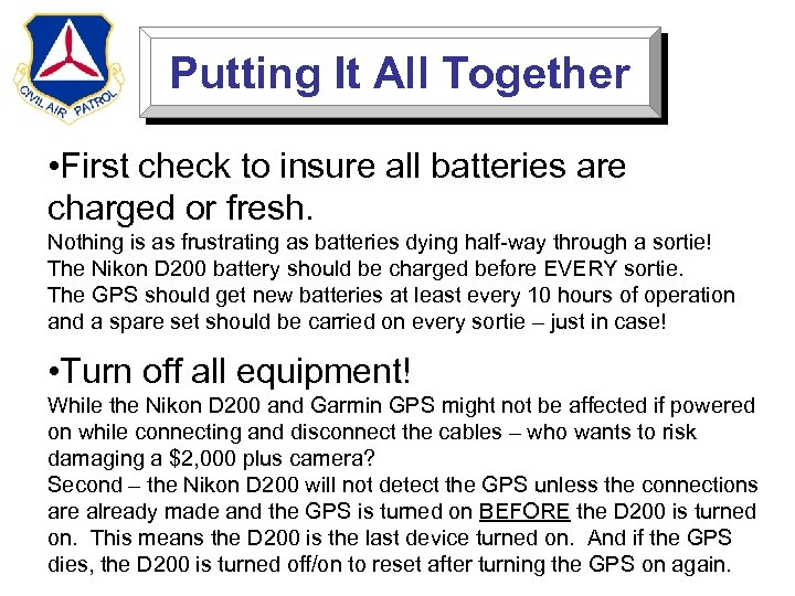 Putting It All Together • First check to insure all batteries are charged or