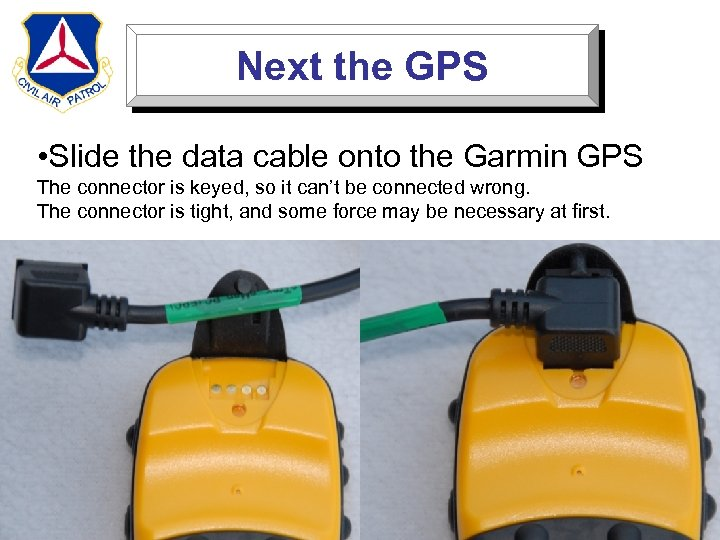 Next the GPS • Slide the data cable onto the Garmin GPS The connector