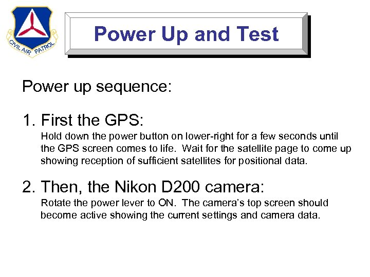 Power Up and Test Power up sequence: 1. First the GPS: Hold down the