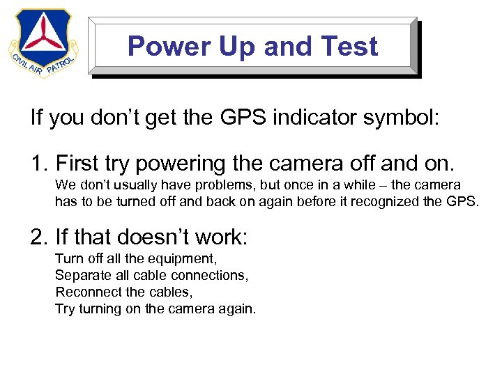 Power Up and Test If you don't get the GPS indicator symbol: 1. First