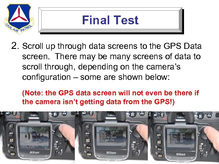 Final Test 2. Scroll up through data screens to the GPS Data screen. There