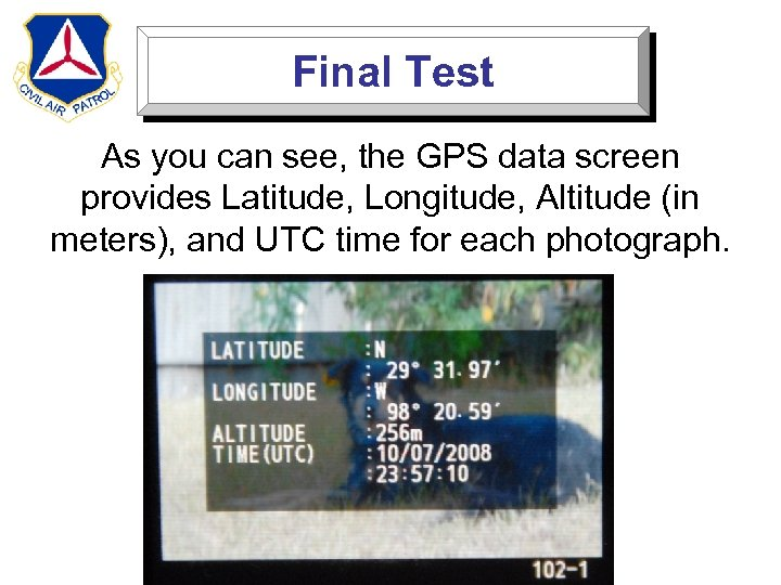 Final Test As you can see, the GPS data screen provides Latitude, Longitude, Altitude