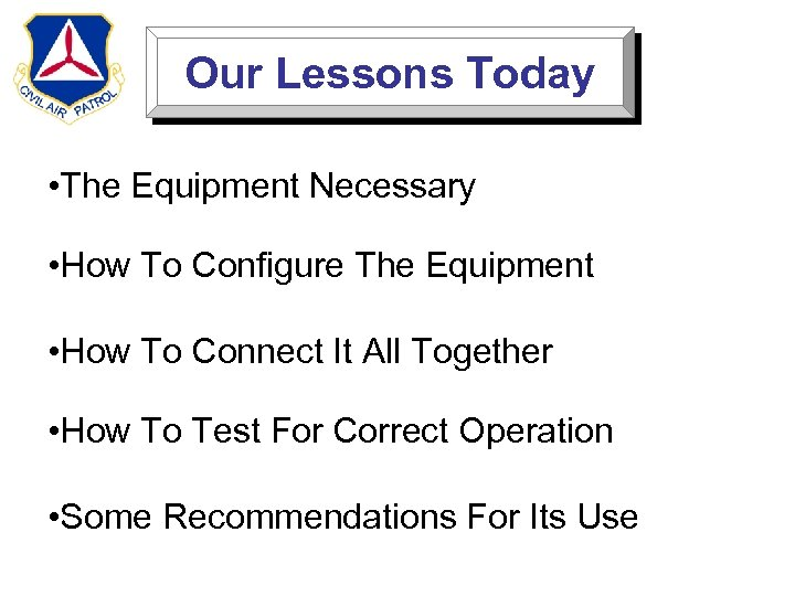 Our Lessons Today • The Equipment Necessary • How To Configure The Equipment •