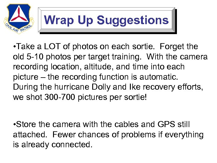 Wrap Up Suggestions • Take a LOT of photos on each sortie. Forget the