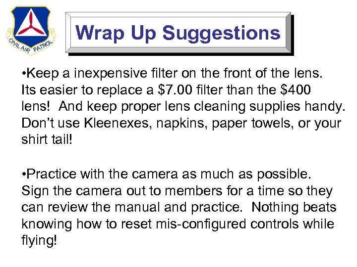 Wrap Up Suggestions • Keep a inexpensive filter on the front of the lens.