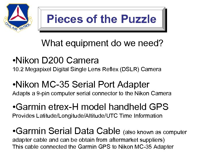 Pieces of the Puzzle What equipment do we need? • Nikon D 200 Camera