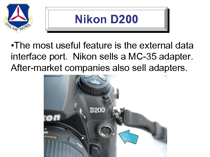 Nikon D 200 • The most useful feature is the external data interface port.