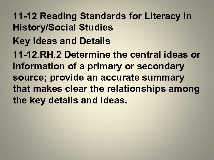 11 -12 Reading Standards for Literacy in History/Social Studies Key Ideas and Details 11