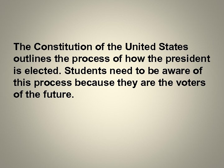 The Constitution of the United States outlines the process of how the president is