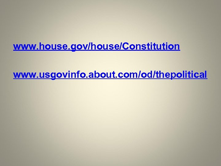 www. house. gov/house/Constitution www. usgovinfo. about. com/od/thepolitical
