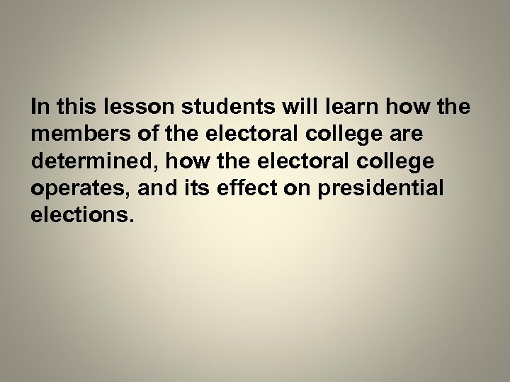 In this lesson students will learn how the members of the electoral college are