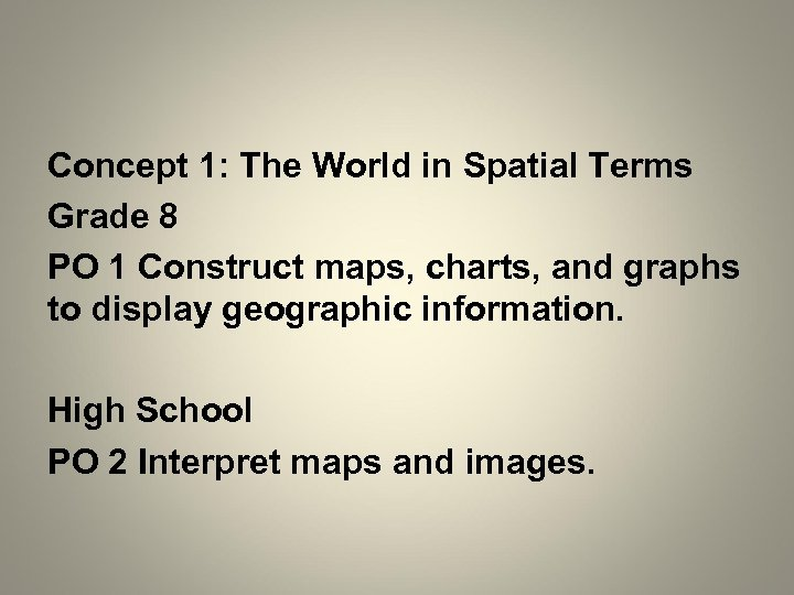 Concept 1: The World in Spatial Terms Grade 8 PO 1 Construct maps, charts,