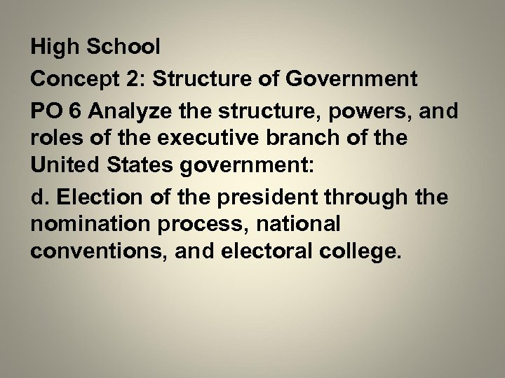 High School Concept 2: Structure of Government PO 6 Analyze the structure, powers, and
