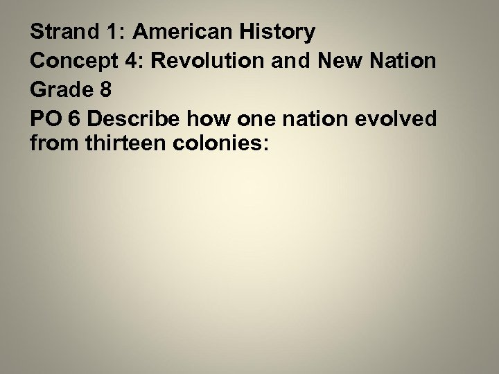 Strand 1: American History Concept 4: Revolution and New Nation Grade 8 PO 6