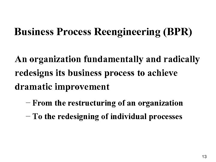 Business Process Reengineering (BPR) An organization fundamentally and radically redesigns its business process to