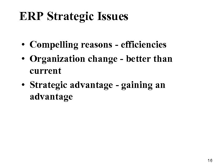 ERP Strategic Issues • Compelling reasons - efficiencies • Organization change - better than