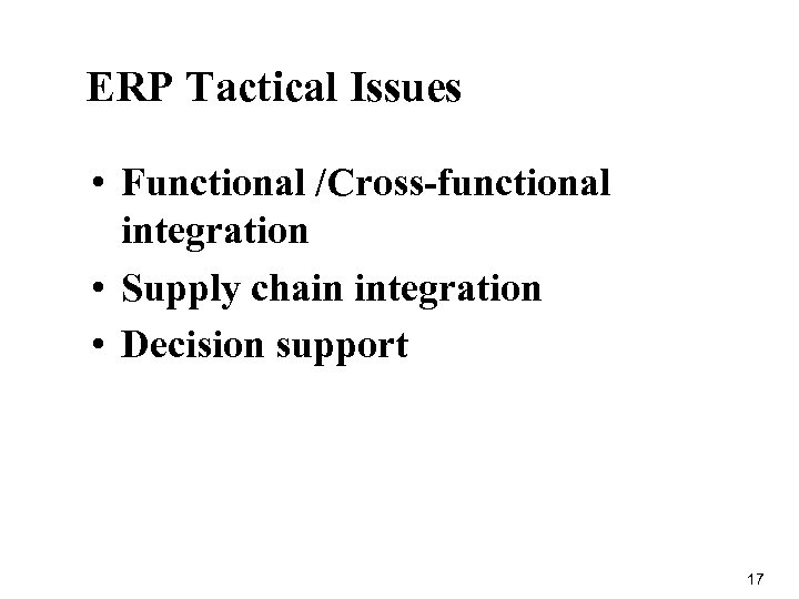 ERP Tactical Issues • Functional /Cross-functional integration • Supply chain integration • Decision support