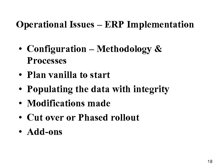 Operational Issues – ERP Implementation • Configuration – Methodology & Processes • Plan vanilla