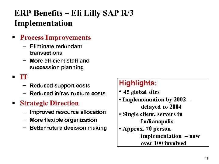 ERP Benefits – Eli Lilly SAP R/3 Implementation § Process Improvements − Eliminate redundant