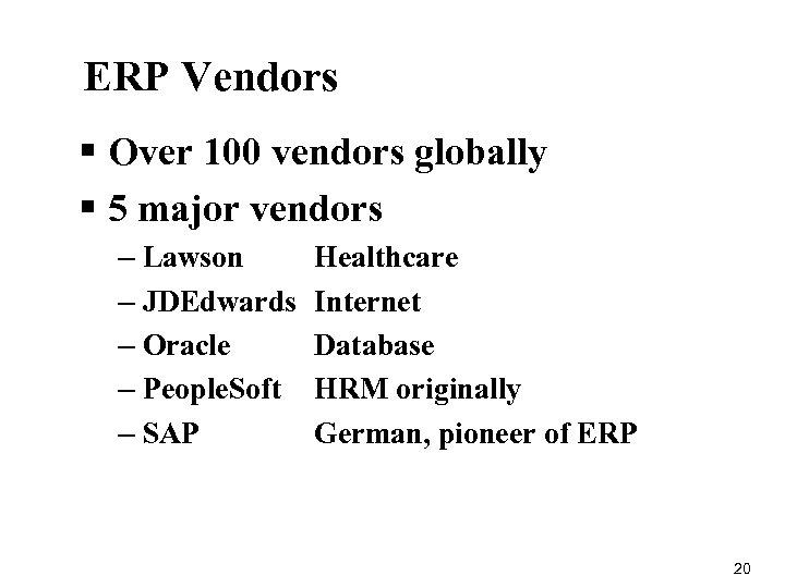 ERP Vendors § Over 100 vendors globally § 5 major vendors – Lawson –
