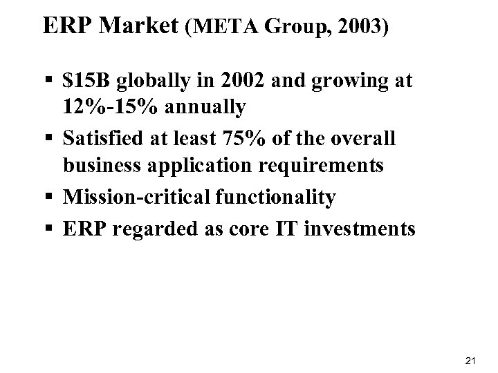 ERP Market (META Group, 2003) § $15 B globally in 2002 and growing at