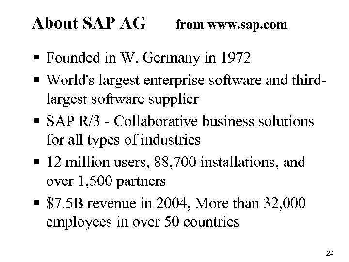 About SAP AG from www. sap. com § Founded in W. Germany in 1972