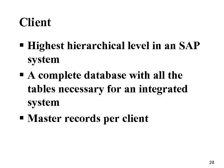 Client § Highest hierarchical level in an SAP system § A complete database with