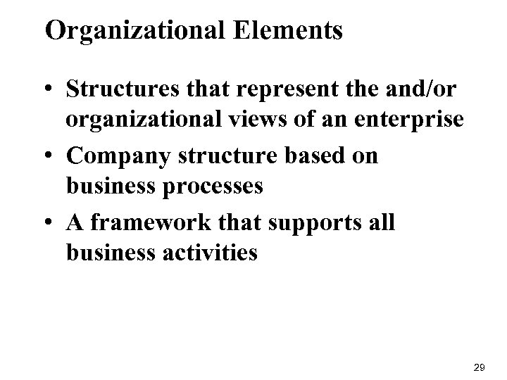 Organizational Elements • Structures that represent the and/or organizational views of an enterprise •