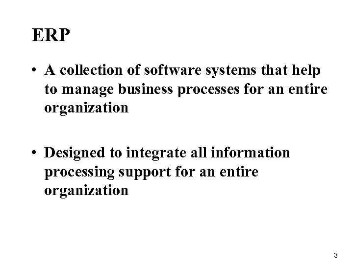 ERP • A collection of software systems that help to manage business processes for