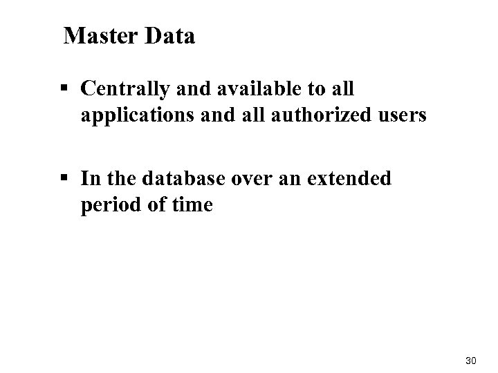 Master Data § Centrally and available to all applications and all authorized users §