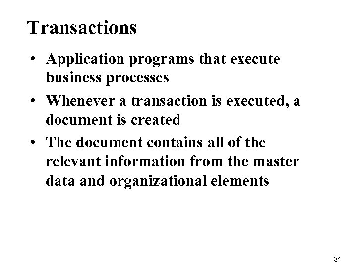 Transactions • Application programs that execute business processes • Whenever a transaction is executed,