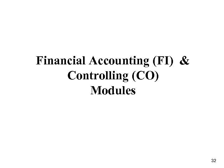 Financial Accounting (FI) & Controlling (CO) Modules 32