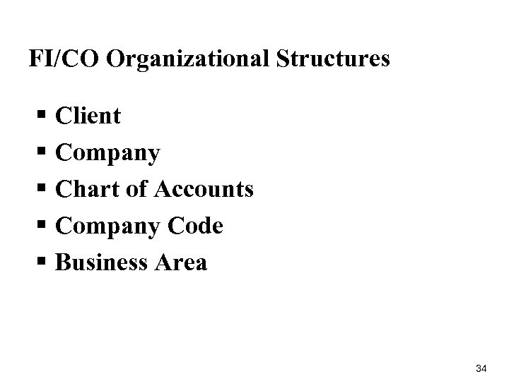 FI/CO Organizational Structures § Client § Company § Chart of Accounts § Company Code