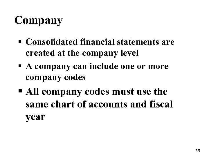 Company § Consolidated financial statements are created at the company level § A company