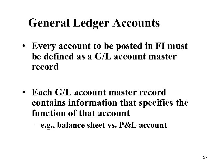 General Ledger Accounts • Every account to be posted in FI must be defined