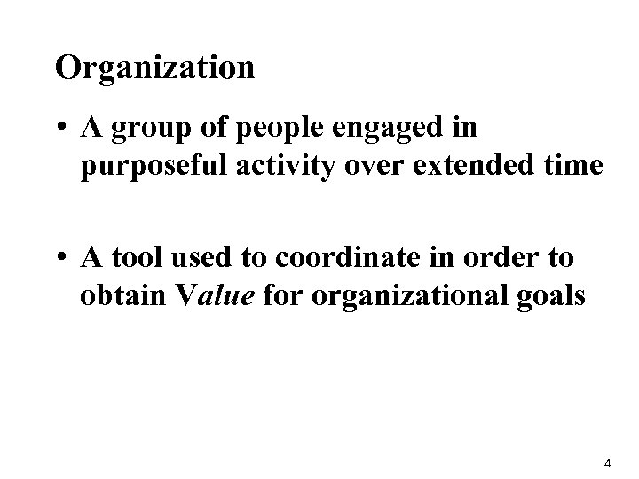 Organization • A group of people engaged in purposeful activity over extended time •