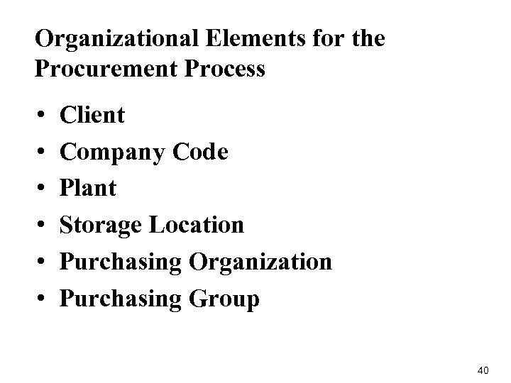 Organizational Elements for the Procurement Process • • • Client Company Code Plant Storage