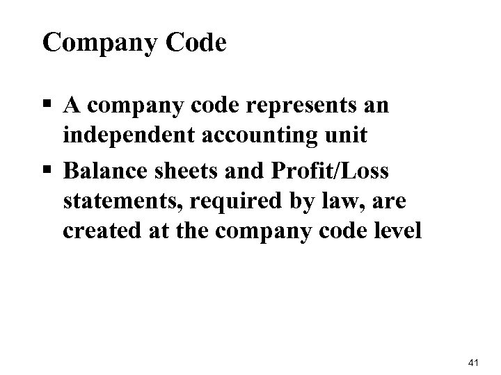 Company Code § A company code represents an independent accounting unit § Balance sheets