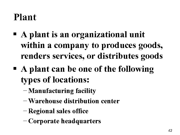 Plant § A plant is an organizational unit within a company to produces goods,