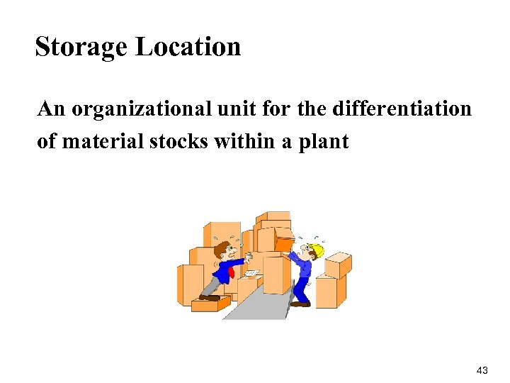 Storage Location An organizational unit for the differentiation of material stocks within a plant