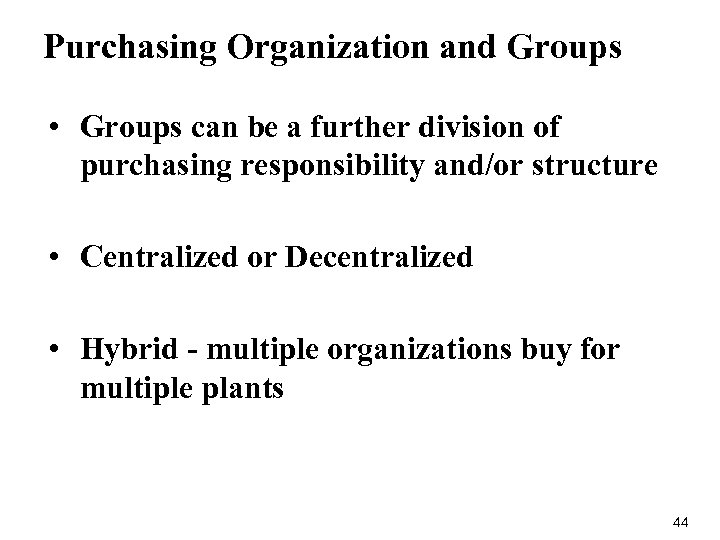 Purchasing Organization and Groups • Groups can be a further division of purchasing responsibility