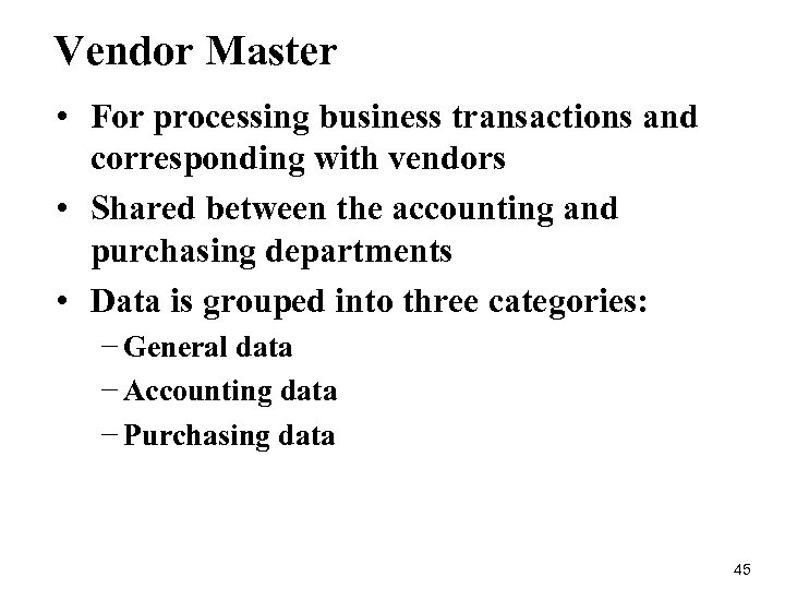 Vendor Master • For processing business transactions and corresponding with vendors • Shared between