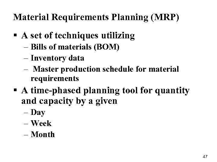 Material Requirements Planning (MRP) § A set of techniques utilizing – Bills of materials
