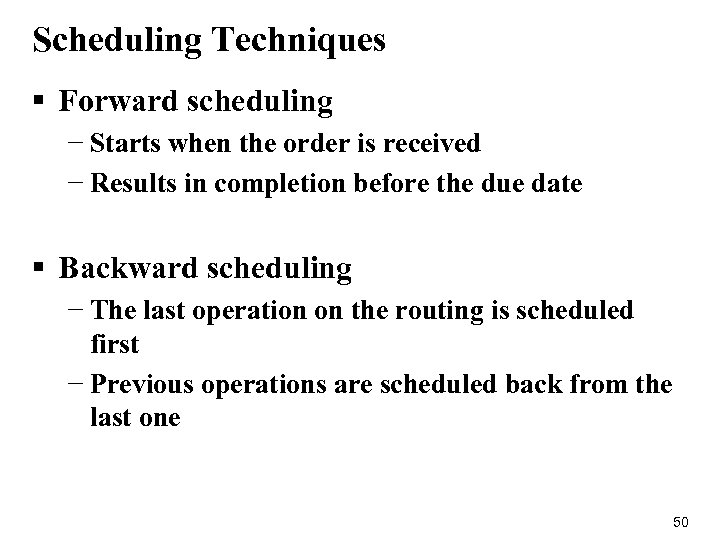 Scheduling Techniques § Forward scheduling − Starts when the order is received − Results
