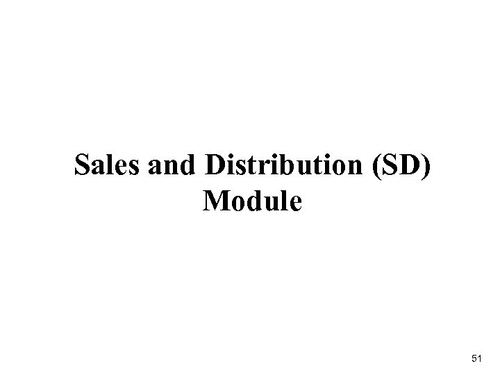 Sales and Distribution (SD) Module 51