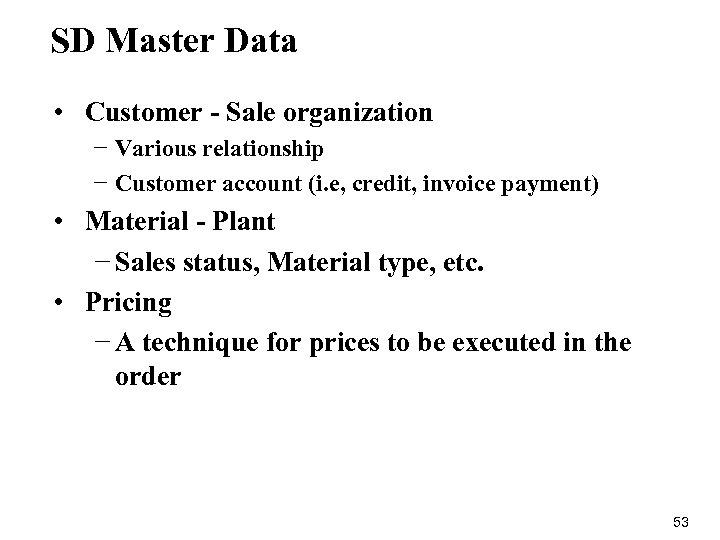 SD Master Data • Customer - Sale organization − Various relationship − Customer account