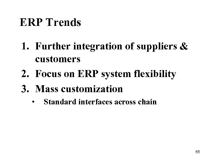 ERP Trends 1. Further integration of suppliers & customers 2. Focus on ERP system