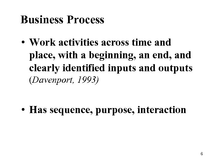 Business Process • Work activities across time and place, with a beginning, an end,