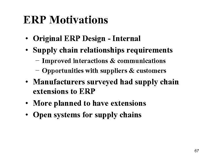 ERP Motivations • Original ERP Design - Internal • Supply chain relationships requirements −